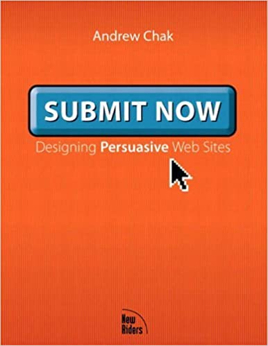 Book Submit Now: Designing Persuasive Websites by Andrew Chak (2002-09-20)