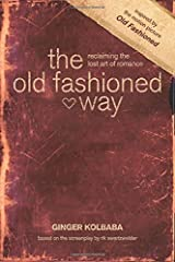 The Old Fashioned Way: Reclaiming the Lost Art of Romance Paperback