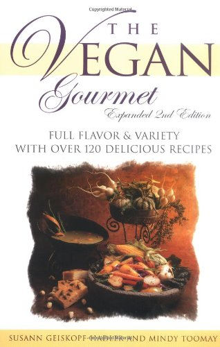 The Vegan Gourmet, Expanded 2nd Edition : Full Flavor & Variety With over 120 Delicious Recipes