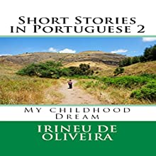 Short Stories in Portuguese 2: My Childhood Dream, Volume 2, Portuguese Edition Audiobook by Irineu De Oliveira Narrated by Livro Acústico