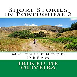 Short Stories in Portuguese 2: My Childhood Dream, Volume 2, Portuguese Edition