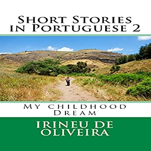 Short Stories in Portuguese 2: My Childhood Dream, Volume 2, Portuguese Edition Audiobook