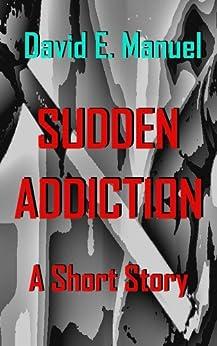 Sudden Addiction: A Short Story by [Manuel, David]