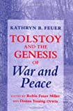 Tolstoy and the Genesis of War and Peace, Kathryn B. Feuer, 0801474477