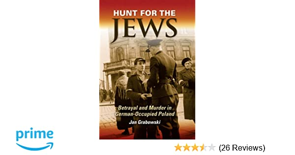 Hunt for the jews betrayal and murder in german occupied poland hunt for the jews betrayal and murder in german occupied poland jan grabowski 8601419732623 amazon books fandeluxe Gallery