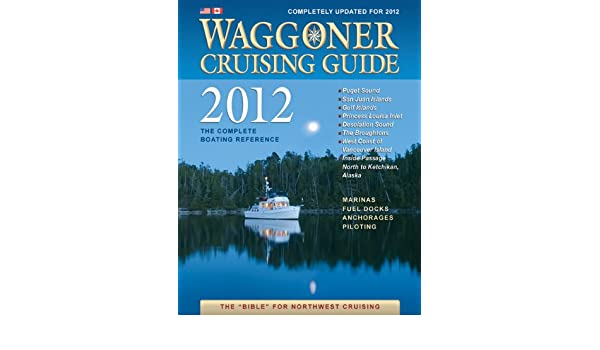 Waggoner cruising guide 2012 the complete boat reference puget.
