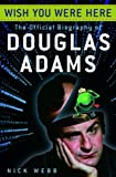 Book cover image for Wish You Were Here: The Official Biography of Douglas Adams