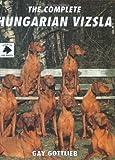 Complete Hungarian Vizsla, Gay Gottlieb, 0948955325