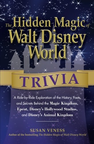 The Hidden Magic of Walt Disney World Trivia: A Ride-By-Ride Exploration Of The History, Facts, And Secrets Behind The Magic Kingdom, Epcot, Disney's Hollywood Studios, And Disney's Animal Kingdom ()