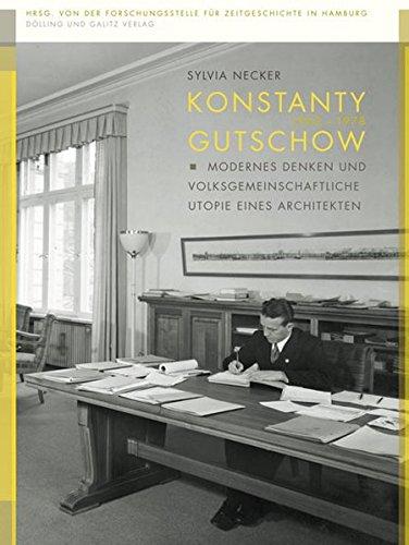 Konstanty Gutschow (1902 - 1978): Modernes Denken und volksgemeinschaftliche Utopie eines Architekten (Forum Zeitgeschichte)