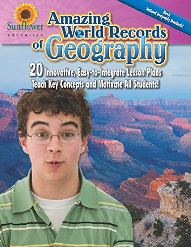 Amazing World Records of Geography: 20 Innovative, Easy-to-Integrate Lesson Plans Teach Key Concepts and Motivate All St