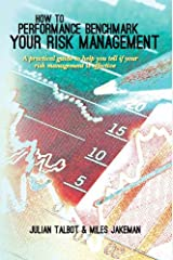 How to Performance Benchmark Your Risk Management: A practical guide to help you tell if your risk management is effective Kindle Edition