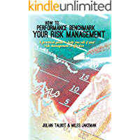 How to Performance Benchmark Your Risk Management: A practical guide to help you tell if your risk management is effective