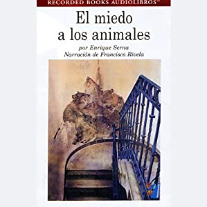 El Miedo a los Animales [Fear of Animals] (Texto Completo) Audiobook