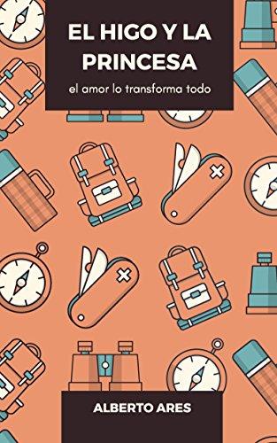 EL HIGO Y LA PRINCESA: El amor lo transforma todo (Spanish Edition) by