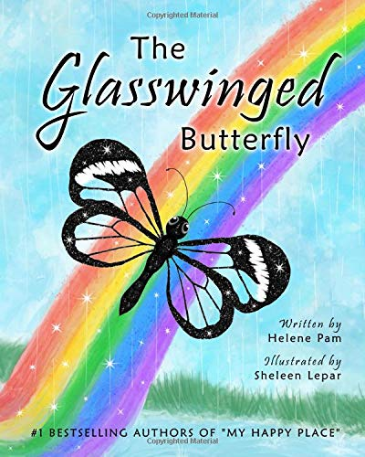 The Glasswinged Butterfly: An inspiring story of reflection, transformation, and the discovery of inner beauty and worth. Paperback – October 9, 2018 Helene Pam Sheleen Lepar Purple Splash Studios 1732821321