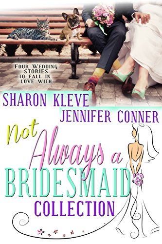 Not Always a Bridesmaid Collection: Four Wedding Stories to Fall in Love With ()