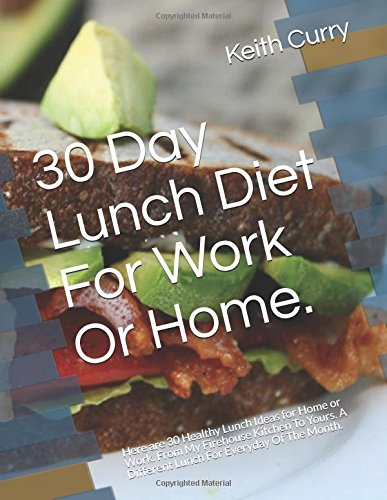 30 Day Lunch Diet For Work Or Home.: Here are 30 Healthy Lunch Ideas for Home or Work.  From My Firehouse Kitchen To Yours. A Different Lunch For Everyday Of The Month. pdf epub