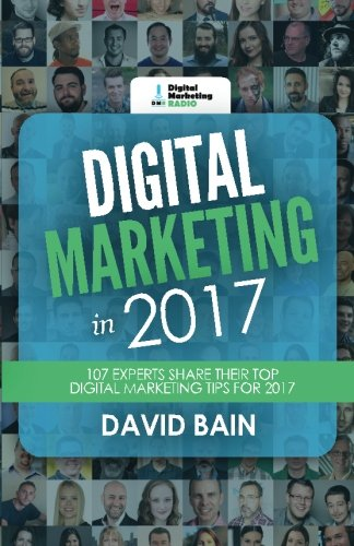 Digital-Marketing-in-2017-107-Experts-Share-Their-Top-Digital-Marketing-Tips-for-2017