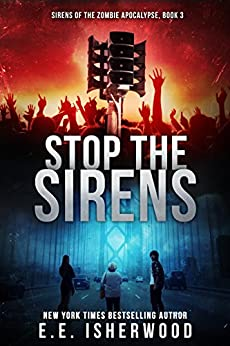 Stop the Sirens: Sirens of the Zombie Apocalypse, Book 3 by [Isherwood, E.E.]