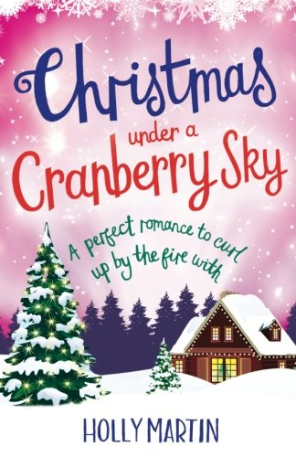 Christmas Under a Cranberry Sky: A perfect romance to curl up by the fire with (A Town Called Christmas) (Volume 1) by Bookouture