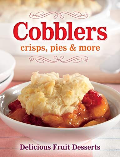Cobblers, crisps, pies & more: Delicious Fruit Desserts from Publications International Ltd