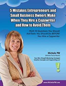 5 Mistakes Entrepreneurs and Small Business Owners Make When They Hire a Copywriter and How to Avoid Them. PLUS 10 Questions You Should Ask/Tasks You Should Do BEFORE You Hire a Copywriter by [PW (Pariza Wacek), Michele]