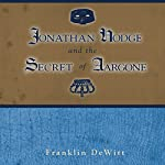 Jonathan Hodge and the Secret of Aargone | Franklin DeWitt