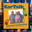Car Talk: Maternal Combustion: Calls About Moms and Cars Radio/TV Program by Tom Magliozzi, Ray Magliozzi Narrated by Tom Magliozzi, Ray Magliozzi