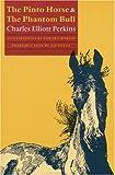 The Pinto Horse and the Phantom Bull, Charles Elliott Perkins, 0803287526