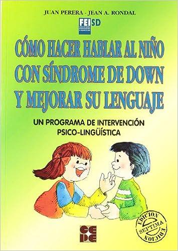 Descargar gratis Cómo Hacer Hablar Al Niño Con Síndrome De Down Y Mejorar Su Lenguaje: Un Programa De Intervención Psico-lingüística Epub