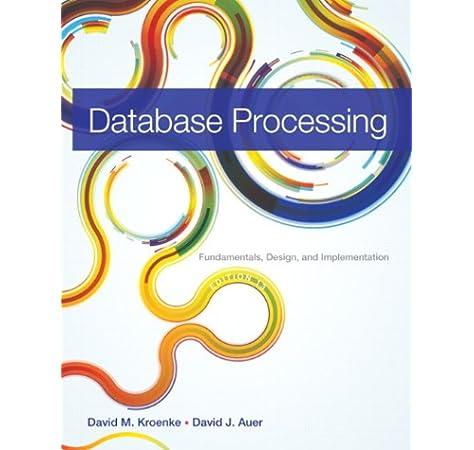 Amazon Com Database Processing Fundamentals Design And Implementation 13th Edition 9780133058352 Kroenke David M Auer David J Books