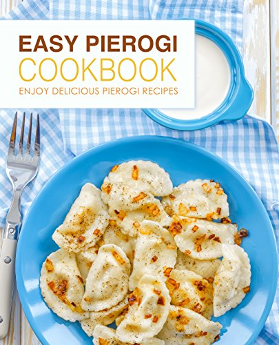 Easy Pierogi Cookbook: Enjoy Delicious Pierogi Recipes by [Press, BookSumo]