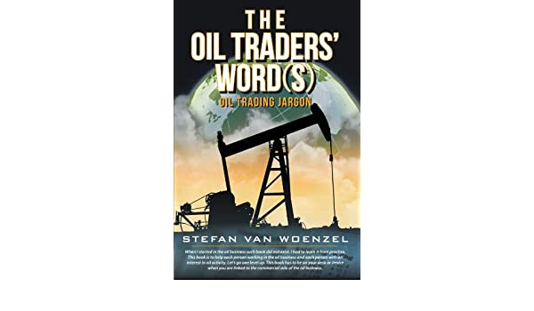 The oil traders words oil trading jargon 9781468586046 the oil traders words oil trading jargon 9781468586046 business communication books amazon fandeluxe Image collections