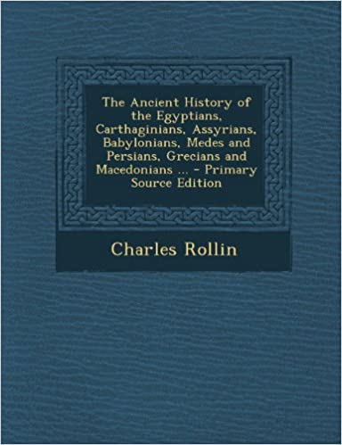 Read online Ancient History of the Egyptians, Carthaginians, Assyrians, Babylonians, Medes and Persians, Grecians and Macedonians ... PDF, azw (Kindle), ePub