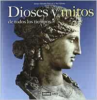 Dioses y mitos de todos los tiempos: Desde la antigua