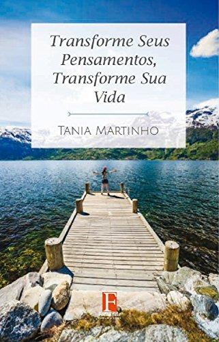 Transforme Seus Pensamentos, Transforme Sua Vida: Descubra como desenvolver uma atitude mental positiva e aprenda ferramentas para desenvolver o seu potencial e melhorar relacionamentos.