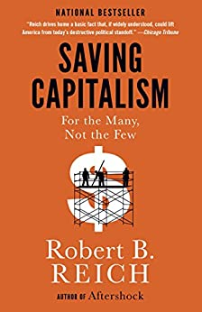 Saving Capitalism: For the Many, Not the Few by [Reich, Robert B.]
