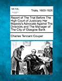 Report of the Trial Before the High Court of Justiciary Her Majesty's Advocate Against the Directors and the Manager of the City of Glasgow Bank, Charles Tennant Couper, 1275094775