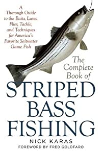 The Complete Book of Striped Bass Fishing: A Thorough Guide to the Baits, Lures, Flies, Tackle, and Techniques for America's Favorite Saltwater Game Fish