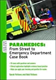 Paramedics: from street to emergency department case book (UK Higher Education OUP Humanities & Social Sciences Health & Social Welfare)