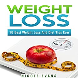 Weight Loss: 16 Best Weight Loss and Diet Tips Ever