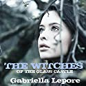 The Witches of the Glass Castle: The Witches of the Glass Castle Series, Book 1 Audiobook by Gabriella Lepore Narrated by Margaret Glaccum