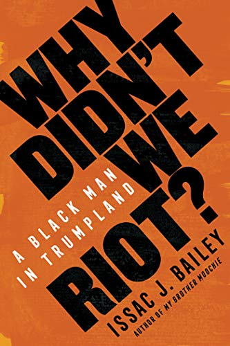 Book Cover: Why Didn't We Riot?: A Black Man in Trumpland