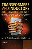 Transformers and Inductors for Power Electronics: Theory, Design and Applications