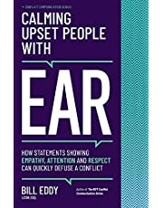 Calming Upset People with EAR: How Statements Showing Empathy, Attention, and Respect Can Quickly Defuse a Conflict
