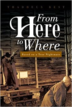 Book From Here to Where: Based on a True Nightmare by Thaddeus Best (2013-04-22)