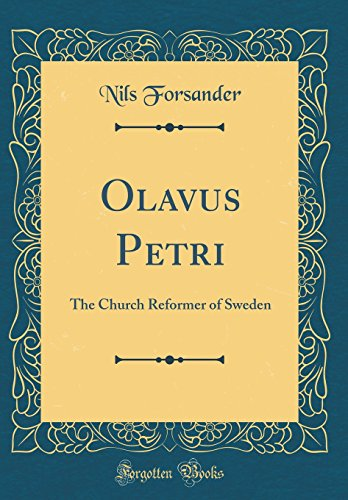 Olavus Petri: The Church Reformer of Sweden (Classic Reprint)