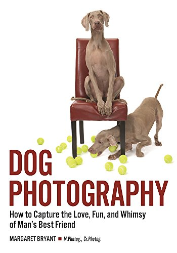 Dog Photography: How to Capture the Love, Fun, and Whimsy of Man's...