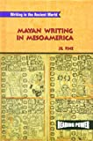 img - for Mayan Writing in Mesoamerica (Reading Power: Writing in the Ancient World) book / textbook / text book
